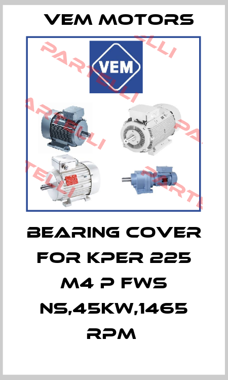 Vem Motors-BEARING COVER FOR KPER 225 M4 P FWS NS,45KW,1465 RPM  price