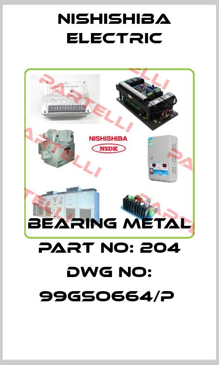 Nishishiba Electric-BEARING METAL PART NO: 204 DWG NO: 99GSO664/P  price